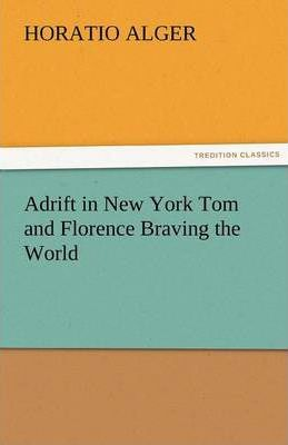 Adrift in New York Tom and Florence Braving the World Cover Image