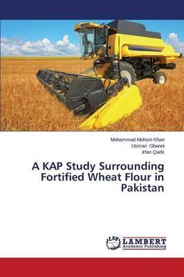 A Kap Study Surrounding Fortified Wheat Flour in Pakistan