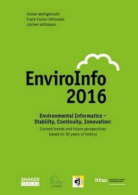 Environmental Informatics - Stability, Continuity, Innovation: Current Trends and Future Perspectives Based on 30 Years of History. Adjunct Proceedings of the EnviroInfo 2016 Conference: 1