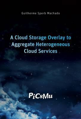 A Cloud Storage Overlay to Aggregate Heterogeneous Cloud Services: 1