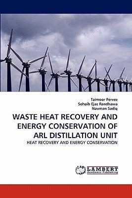 Waste Heat Recovery and Energy Conservation of Arl Distillation Unit