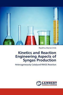 Kinetics and Reaction Engineering Aspects of Syngas Production
