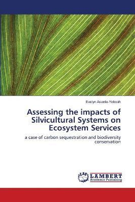 Assessing the Impacts of Silvicultural Systems on Ecosystem Services