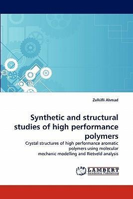 Synthetic and Structural Studies of High Performance Polymers