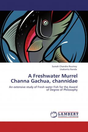 A Freshwater Murrel Channa Gachua, channidae  An extensive study of Fresh water Fish for the Award of Degree of Philosophy