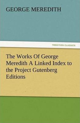 The Works of George Meredith a Linked Index to the Project Gutenberg Editions