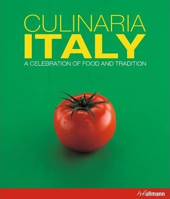 Culinaria Italy : A Celebration of Food and Tradition