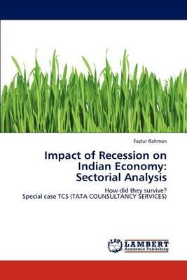 impact of global recession on indian India has been influential in recovering the ill effects of recession the main reason being indian companies have major outsourcing deals with the objectives of the study 1 to examine the impact of global meltdown on india's foreign trade 2 to examine the trend and pattern of major.