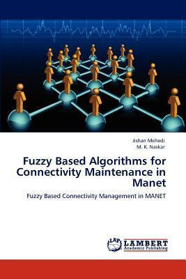 Fuzzy Based Algorithms for Connectivity Maintenance in Manet