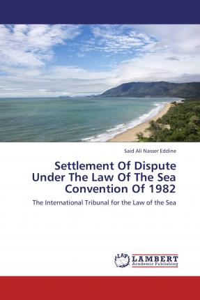 Settlement Of Dispute Under The Law Sea Convention 1982