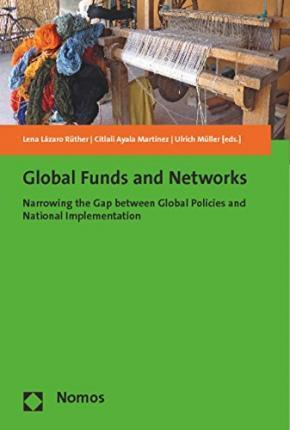 Global Funds and Networks  Narrowing the Gap Between Global Policies and National Implementation