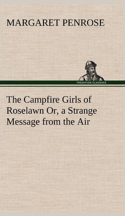 The Campfire Girls of Roselawn Or, a Strange Message from the Air