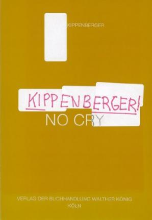 Kippenberger! NO CRY