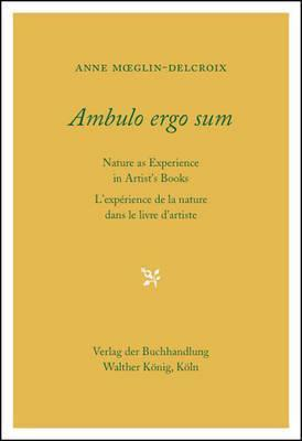 Ambulo Ergo Sum. Anne Moeglin-Delcroix : Nature as Experience in Artists' Books