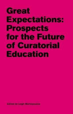 Great Expectations : Prospects for the Future of Curatorial Education
