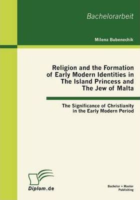 Religion and the Formation of Early Modern Identities in The Island Princess and The Jew of Malta