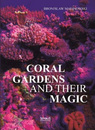 Coral gardens and their magic: A Study of the Methods of Tilling the Soil and of Agricultural Rites in the Trobriand Islands