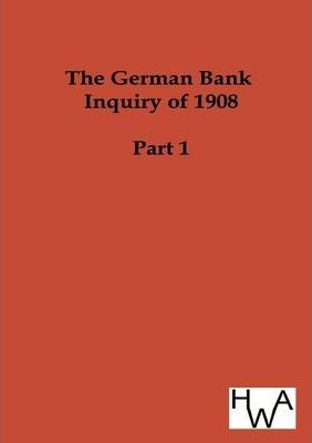 The German Bank Inquiry of 1908