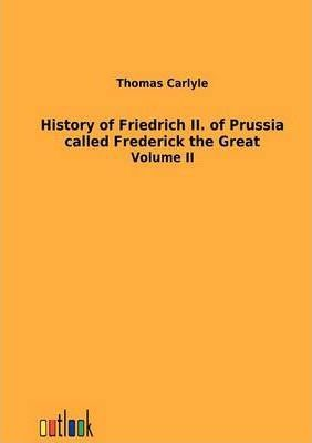 History of Friedrich II. of Prussia Called Frederick the Great