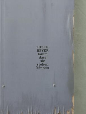 Heike Beyer: Scarcely Able to Stand