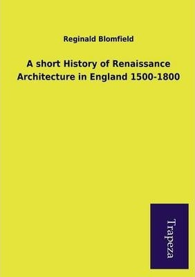 A Short History of Renaissance Architecture in England 1500-1800