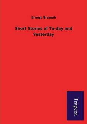 Short Stories of To-Day and Yesterday