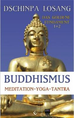 Buddhismus Meditation Yoga Tantra. Das goldene Fundament 1+2