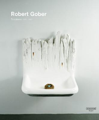 Robert Gober Sculptures 1979-2007