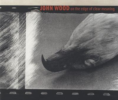 John Wood: On the Edge of Clear Meaning