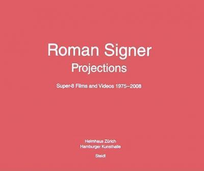 Roman Signer: Projektionen - Super 8 Films and Videos 1993-2008