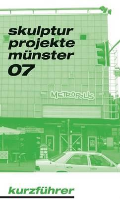 Skulptur Projekte Munster 07: Short Guide
