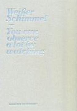 Weisser Schimmel  - You Can Observe a Lot by Watching