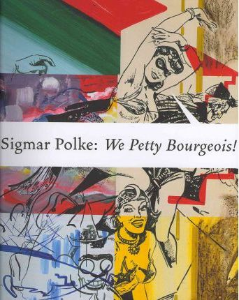 Sigmar Polke: We Petty Borgeois! Comrades and Contemporaries.1970