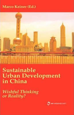 Sustainable Urban Development in China. Wishful Thinking or Reality?