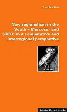 New regionalism in the South - Mercosur and SADC in a comparative and interregional perspective