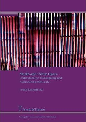 Media and Urban Space. Understanding, Investigating and Approaching Mediacity