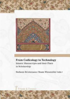 From Codicology to Technology. Islamic Manuscripts and Their Place in Scholarship