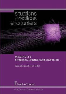 MEDIACITY. Situations, Practices and Encounters