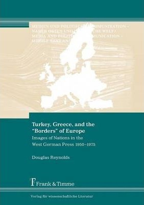 "Turkey, Greece, and the ""Borders"" of Europe. Images of Nations in the West German Press 1950-1975"