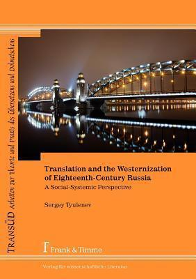 Translation and the Westernization of Eighteenth-Century Russia. A Social-Systemic Perspective