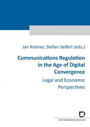 Communications Regulation in the Age of Digital Convergence : Legal and Economic Perspectives