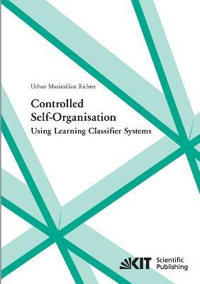 Controlled self-organisation using learning classifier systems