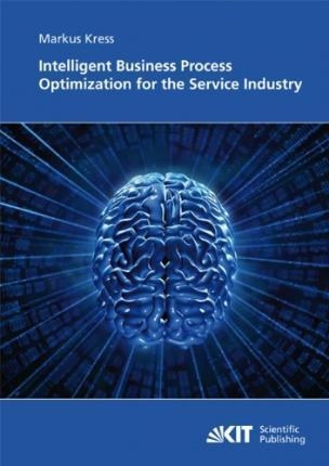 Intelligent Business Process Optimization for the Service Industry