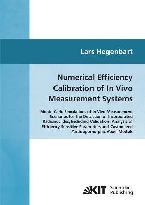 Numerical efficiency calibration of in vivo measurement systems : Monte Carlo simulations of in vivo measurement scenarios for the detection of incorporated radionuclides, including validation, analysis of efficiency-sensitive parameters and customiz
