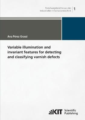 Variable illumination and invariant features for detecting and classifying varnish defects