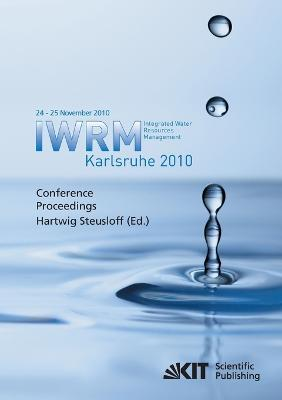 Integrated Water Resources Management Karlsruhe 2010 : IWRM, International Conference, 24 - 25 November 2010 conference proceedings