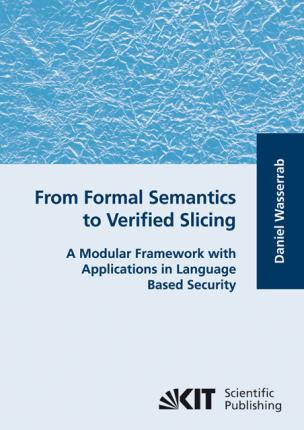 From Formal Semantics to Verified Slicing : A Modular Framework with Applications in Language Based Security