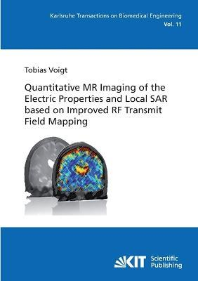 Quantitative MR Imaging of the Electric Properties and Local SAR based on Improved RF Transmit Field Mapping