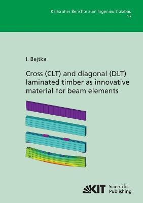 Cross (CLT) and diagonal (DLT) laminated timber as innovative ma-terial for beam elements
