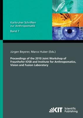 Proceedings of the 2010 Joint Workshop of Fraunhofer IOSB and Institute for Anthropomatics, Vision and Fusion Laboratory
